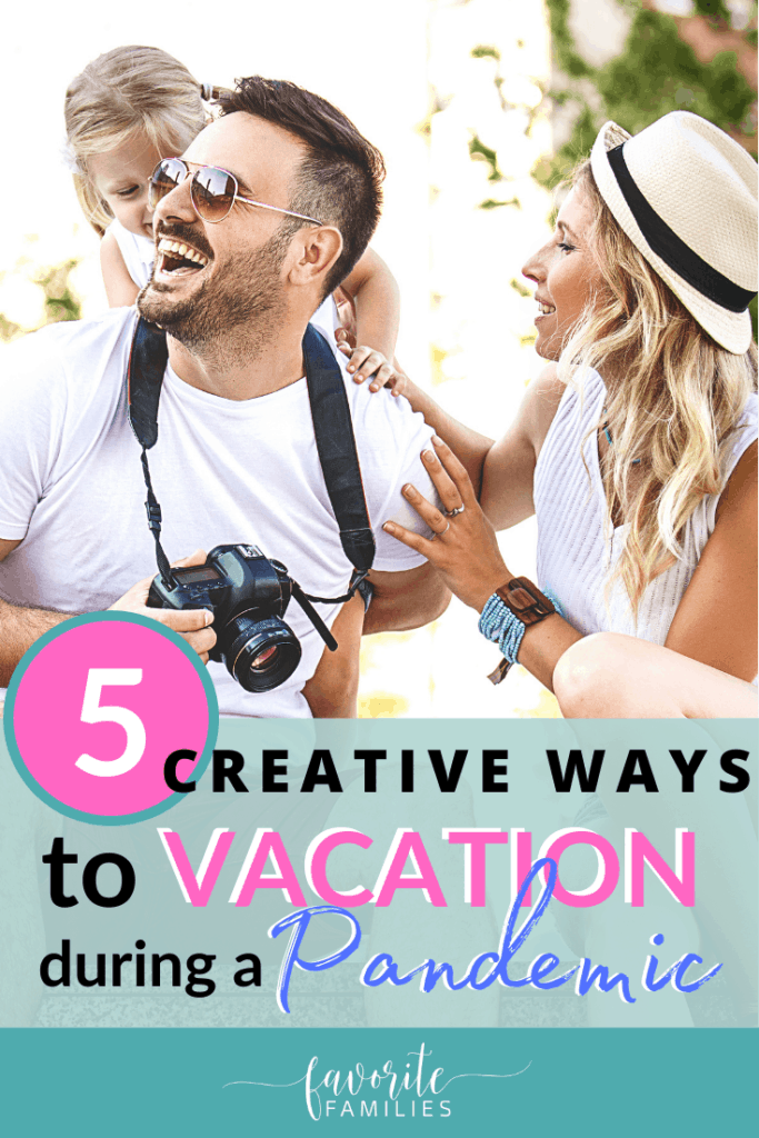 smiling family of 3 with text overlay 5 creative ways to vacation during a pandemic